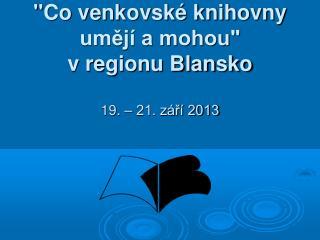 """""""Co venkovské knihovny umějí a mohou""""  v regionu Blansko 19. – 21. září 2013"""