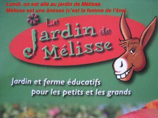 Lundi, on est allé au jardin de Mélisse. Mélisse est une ânesse (c'est la femme de l'âne).