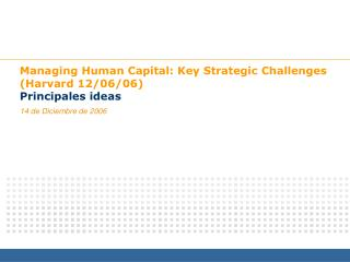 Managing Human Capital: Key Strategic Challenges (Harvard 12/06/06) Principales ideas