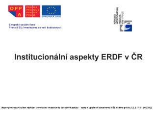 Institucionální  aspekty ERDF v ČR