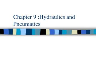 Chapter 9 :Hydraulics and Pneumatics
