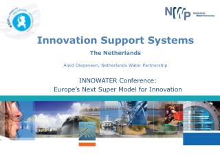 Innovation Support Systems The Netherlands Aleid Diepeveen, Netherlands Water Partnership