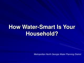 How Water-Smart Is Your Household?