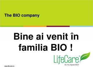 Bine ai venit  în                          familia BIO !