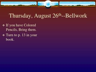 Thursday, August 26 th --Bellwork