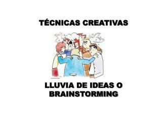 TÉCNICAS CREATIVAS LLUVIA DE IDEAS O BRAINSTORMING