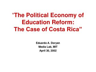 """ The Political Economy of Education Reform:   The Case of Costa Rica"""