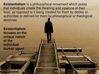 Existentialism focuses on the unique nature of the individual human agent