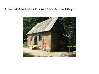 Original Acadian settlement house, Port Royal