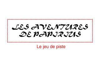 LES AVENTURES DE PAPIRIUS