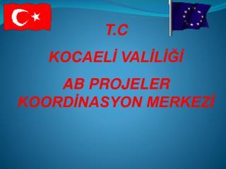 T.C KOCAELİ VALİLİĞİ AB PROJELER KOORDİNASYON MERKEZİ