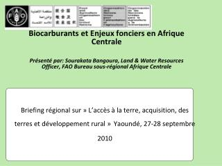 Briefing r gional sur   L acc s   la terre, acquisition, des terres et d veloppement rural   Yaound , 27-28 septembre 20