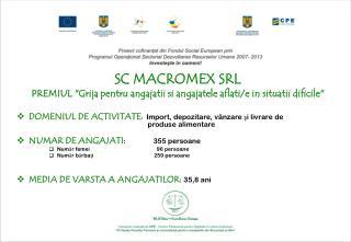 "SC MACROMEX SRL  PREMIUL  ""Grija pentru angaja t ii si angajatele aflati/e in situatii dificile"""