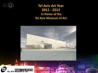 Tel Aviv Art Year 2011 - 2012  in Honor of the Tel Aviv Museum of Art