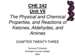 CHE 242 Unit VII The Physical and Chemical Properties, and Reactions of Ketones, Aldehydes, and Amines  CHAPTER TWENTY-T