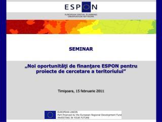 """SEMINAR """" Noi oportunităţi de finanţare ESPON pentru  proiecte de cercetare a teritoriului """""""