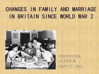 CHANGES IN FAMILY AND MARRIAGE IN BRITAIN SINCE WORLD WAR 2