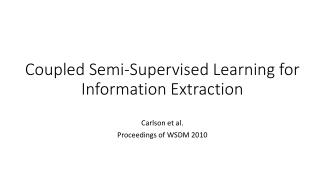 Coupled Semi-Supervised Learning for Information Extraction