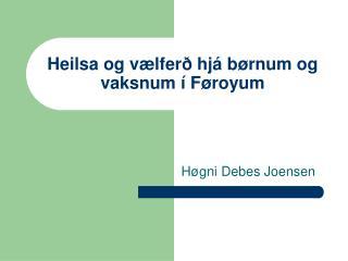 Heilsa og vælferð hjá børnum og vaksnum í Føroyum