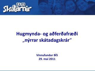 """Hugmynda- og aðferðafræði  """" nýrrar skátadagskrár """" Vinnufundur BÍS 29. maí 2011"""