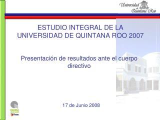 ESTUDIO INTEGRAL DE LA UNIVERSIDAD DE QUINTANA ROO 2007