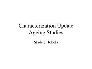 Characterization Update Ageing Studies