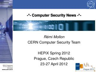 -*- Computer Security News -*- Rémi Mollon CERN Computer Security Team HEPiX Spring 2012