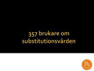 357  brukare om  substitutionsvården