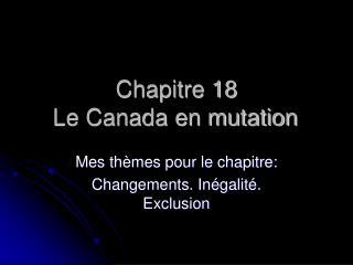 Chapitre 18 Le Canada en mutation