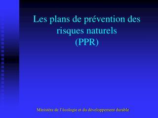 Les plans de prévention des risques naturels  (PPR)