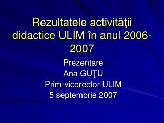 Re zultatele activităţii didactice ULIM în anul 2006-2007