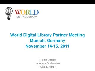 World Digital Library Partner Meeting Munich, Germany November 14-15, 2011 Project Update