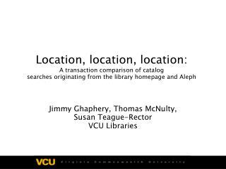 Jimmy Ghaphery, Thomas McNulty,  Susan Teague-Rector VCU Libraries