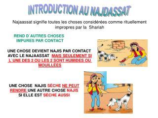 Najaassat signifie toutes les choses  considérées  comme rituellement impropres par la  Shariah