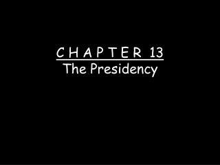 C H A P T E R  13 The Presidency