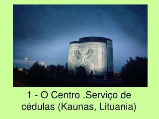 1 - O Centro .Serviço de cédulas (Kaunas, Lituania)