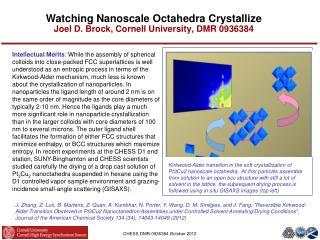 Watching  Nanoscale Octahedra Crystallize Joel D. Brock, Cornell University, DMR 0936384