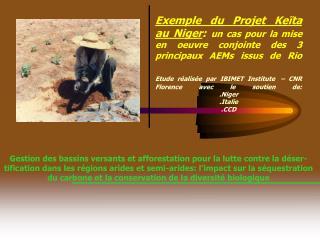 Exemple du Projet Ke ta au Niger: un cas pour la mise en oeuvre conjointe des 3 principaux AEMs issus de Rio  Etude r al