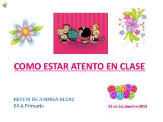 COMO ESTAR ATENTO EN CLASE RECETA DE ANDREA ALDAZ 6º A Primaria  22 de Septiembre 2012