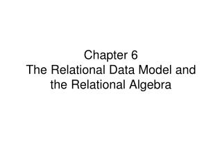 Chapter 6 The Relational Data Model and the Relational Algebra