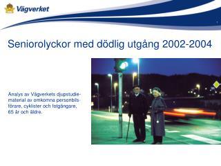 Seniorolyckor med d�dlig utg�ng 2002-2004