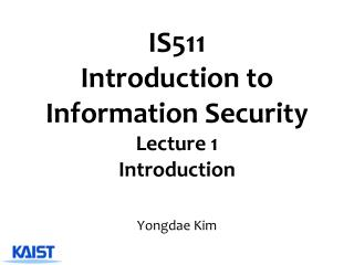 IS511 Introduction to Information Security  Lecture 1 Introduction