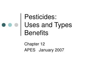 Pesticides:   Uses and Types Benefits
