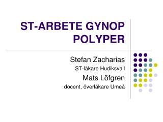 ST-ARBETE GYNOP POLYPER