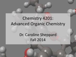 Chemistry  4201: Advanced Organic Chemistry Dr. Caroline  Sheppard Fall  2014