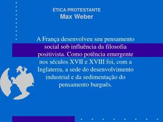 ÉTICA PROTESTANTE Max Weber