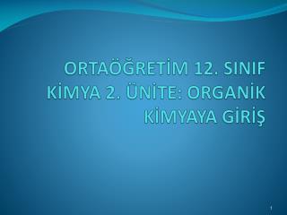 ORTA�?RET?M 12. SINIF K?MYA 2. �N?TE: ORGAN?K K?MYAYA G?R??