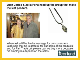 Juan Carlos & Zoila Pena head up the group that make the leaf pendant .