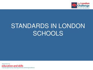 STANDARDS IN LONDON SCHOOLS
