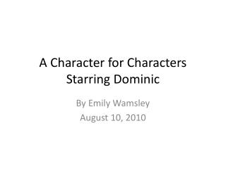 A Character for Characters Starring Dominic